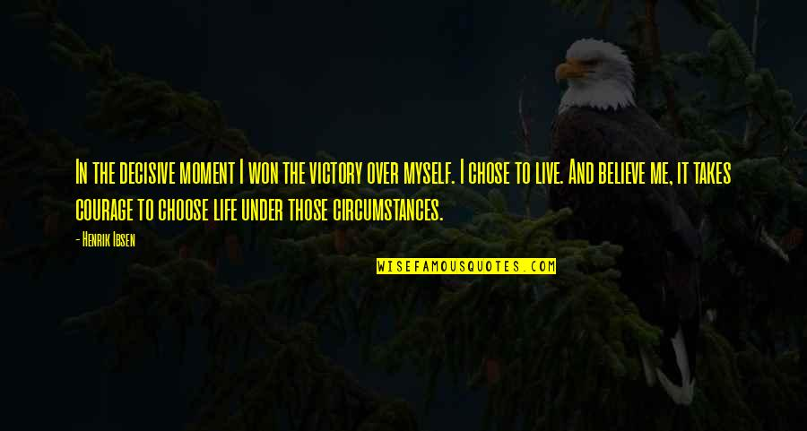 Courage In Life Quotes By Henrik Ibsen: In the decisive moment I won the victory