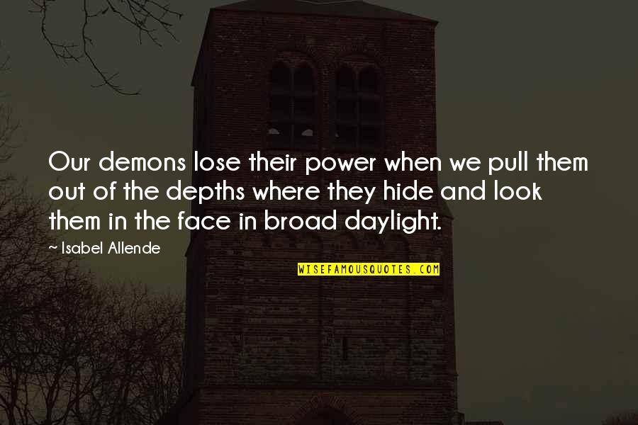 Courage In Life Quotes By Isabel Allende: Our demons lose their power when we pull