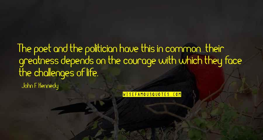 Courage In Life Quotes By John F. Kennedy: The poet and the politician have this in