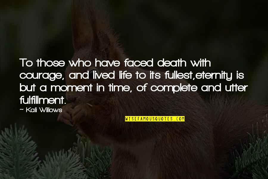 Courage In Life Quotes By Kali Willows: To those who have faced death with courage,