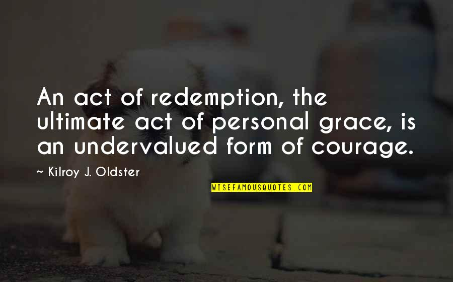 Courage In Life Quotes By Kilroy J. Oldster: An act of redemption, the ultimate act of