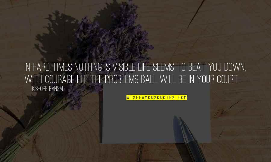 Courage In Life Quotes By Kishore Bansal: In hard times nothing is visible life seems