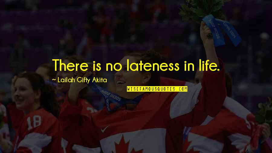 Courage In Life Quotes By Lailah Gifty Akita: There is no lateness in life.