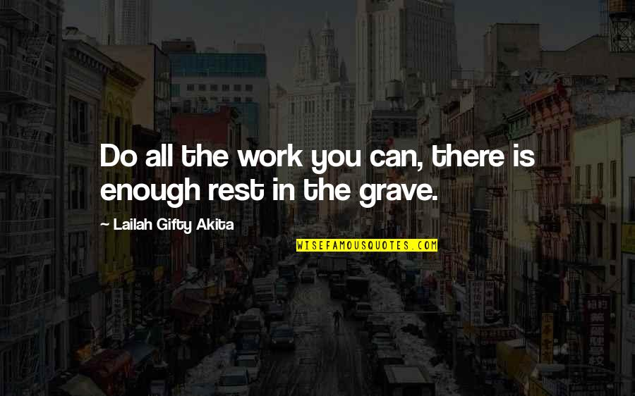 Courage In Life Quotes By Lailah Gifty Akita: Do all the work you can, there is