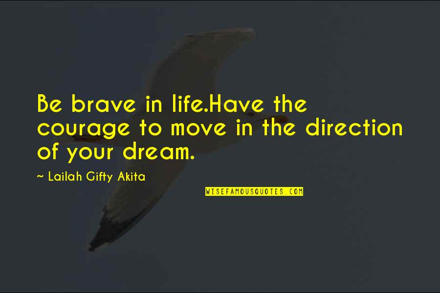 Courage In Life Quotes By Lailah Gifty Akita: Be brave in life.Have the courage to move