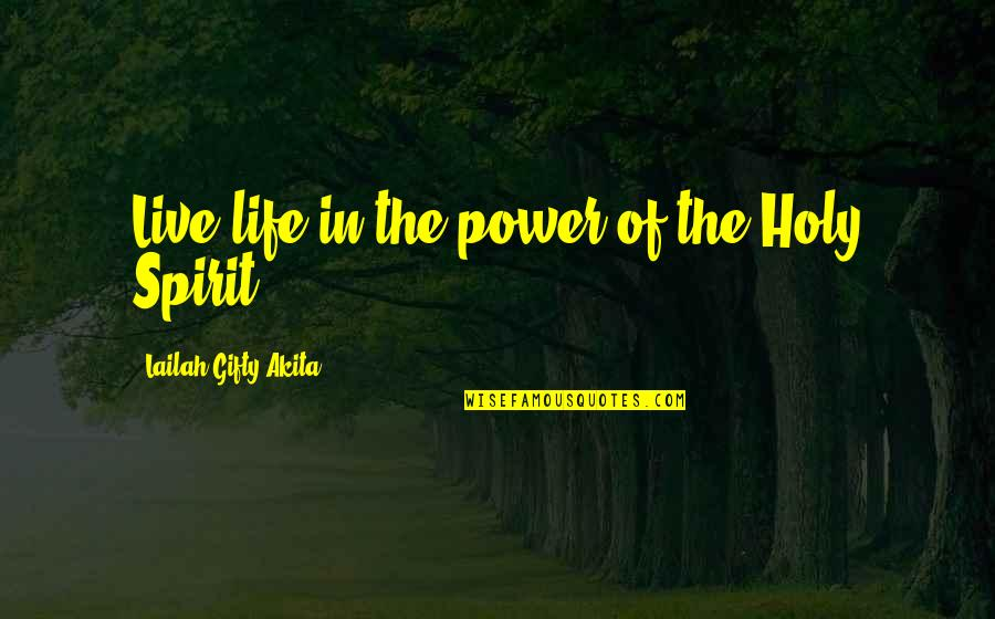 Courage In Life Quotes By Lailah Gifty Akita: Live life in the power of the Holy