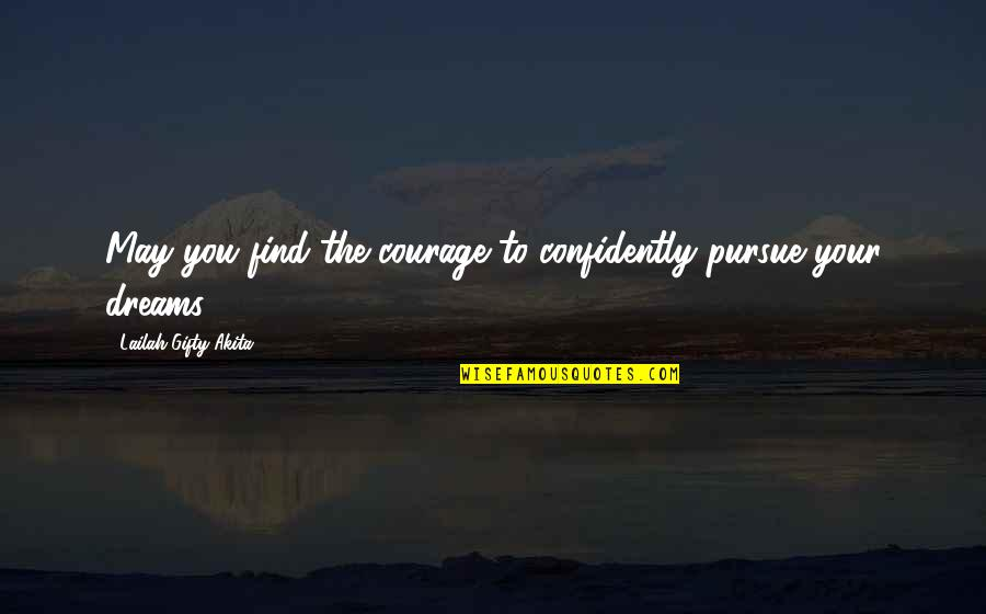 Courage In Life Quotes By Lailah Gifty Akita: May you find the courage to confidently pursue