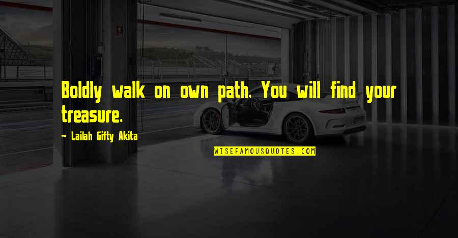 Courage In Life Quotes By Lailah Gifty Akita: Boldly walk on own path. You will find