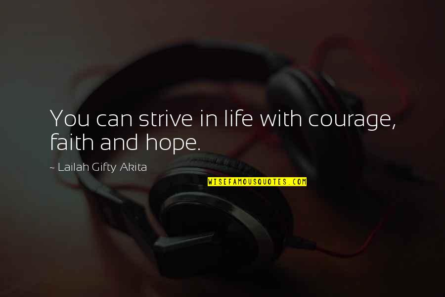Courage In Life Quotes By Lailah Gifty Akita: You can strive in life with courage, faith