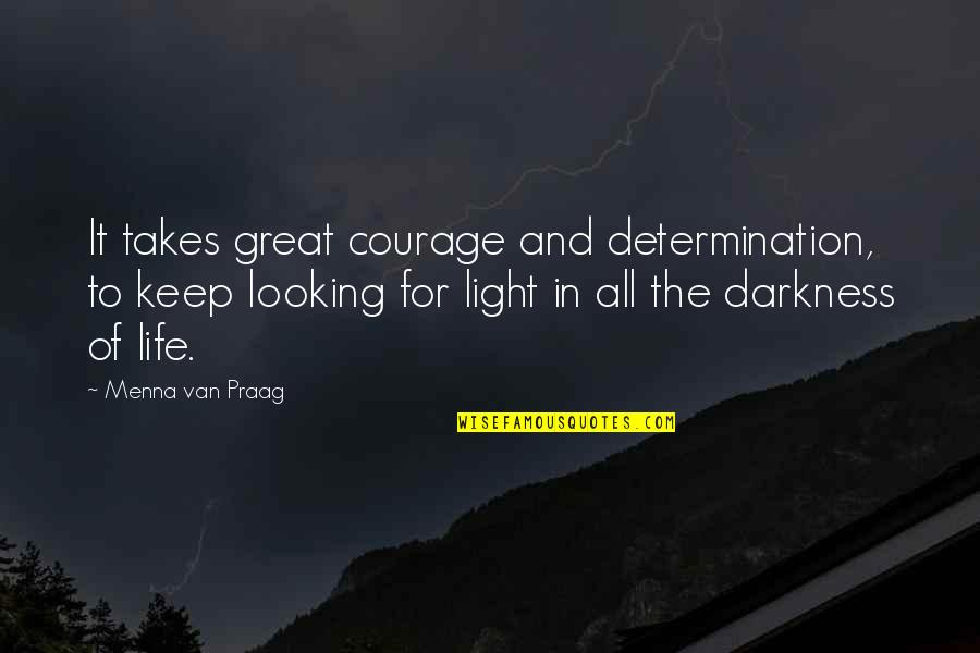 Courage In Life Quotes By Menna Van Praag: It takes great courage and determination, to keep