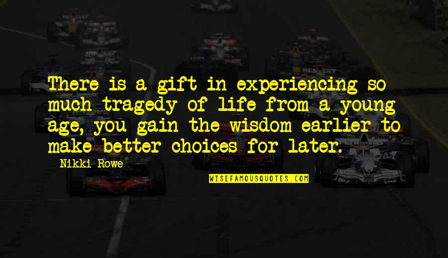 Courage In Life Quotes By Nikki Rowe: There is a gift in experiencing so much