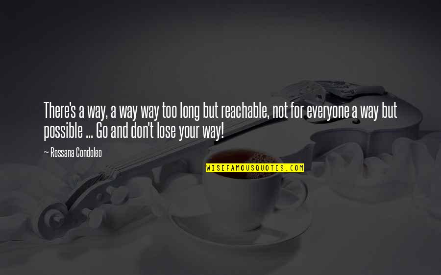 Courage In Life Quotes By Rossana Condoleo: There's a way, a way way too long