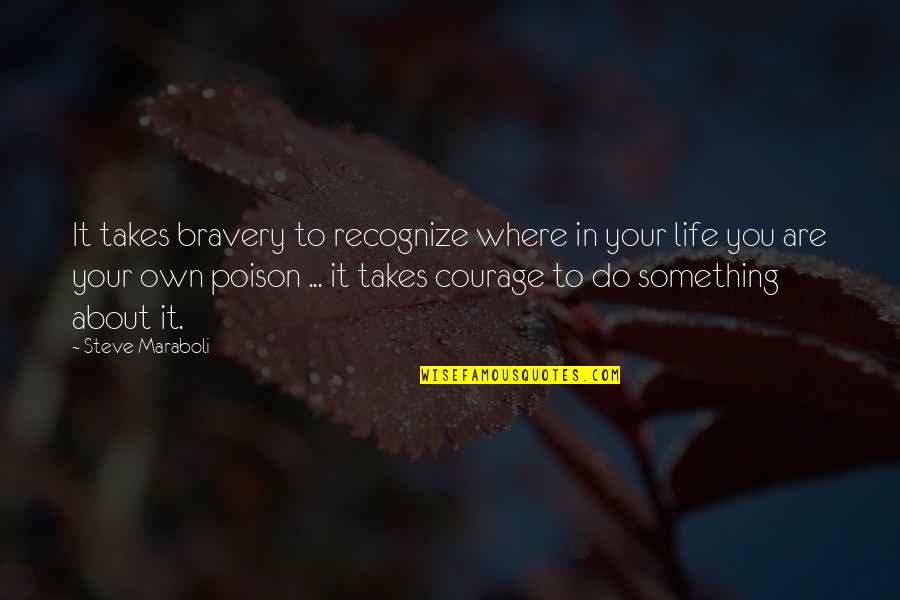 Courage In Life Quotes By Steve Maraboli: It takes bravery to recognize where in your