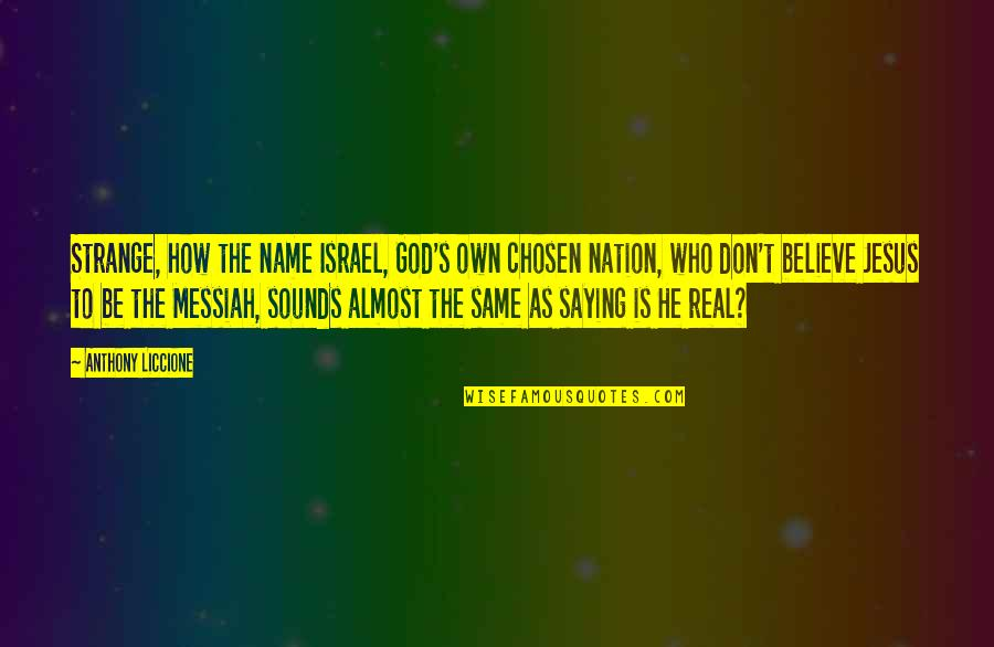 Courage The Cowardly Dog Funny Quotes By Anthony Liccione: Strange, how the name Israel, God's own chosen