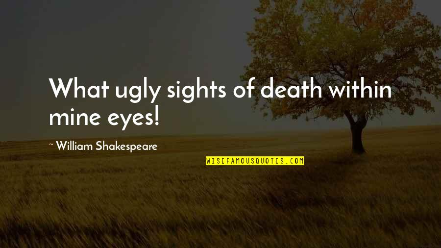 Courage The Cowardly Dog Funny Quotes By William Shakespeare: What ugly sights of death within mine eyes!