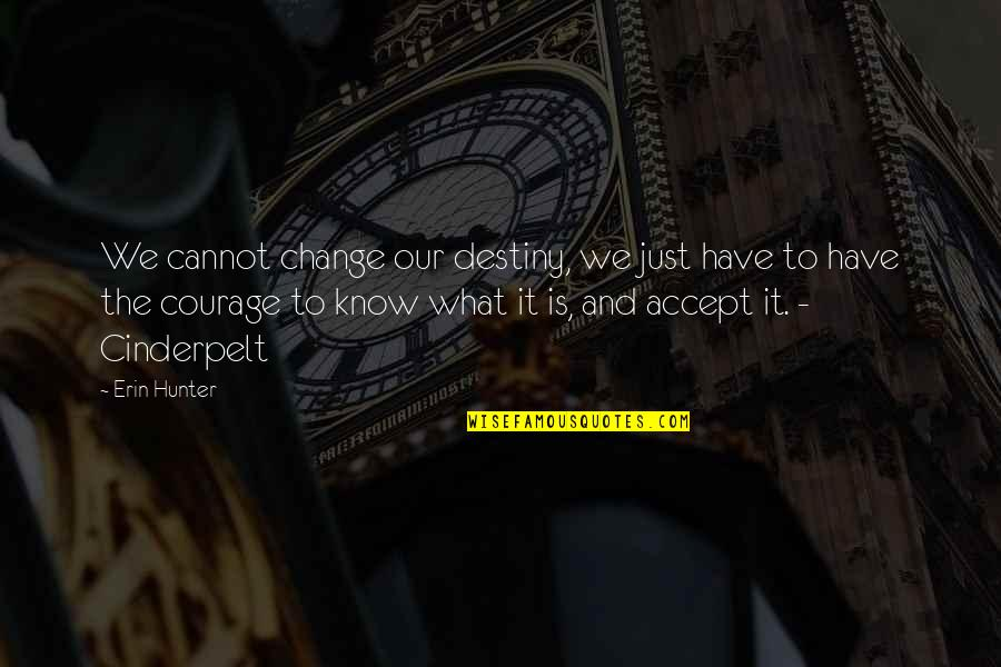 Courage To Accept Change Quotes By Erin Hunter: We cannot change our destiny, we just have