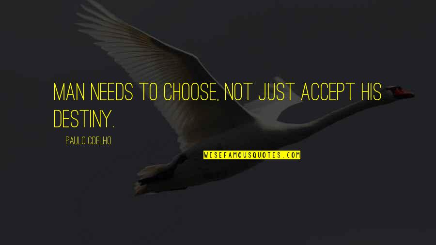 Courage To Accept Change Quotes By Paulo Coelho: Man needs to choose, not just accept his