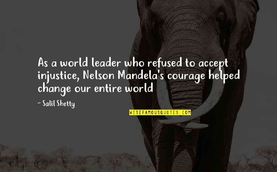 Courage To Accept Change Quotes By Salil Shetty: As a world leader who refused to accept
