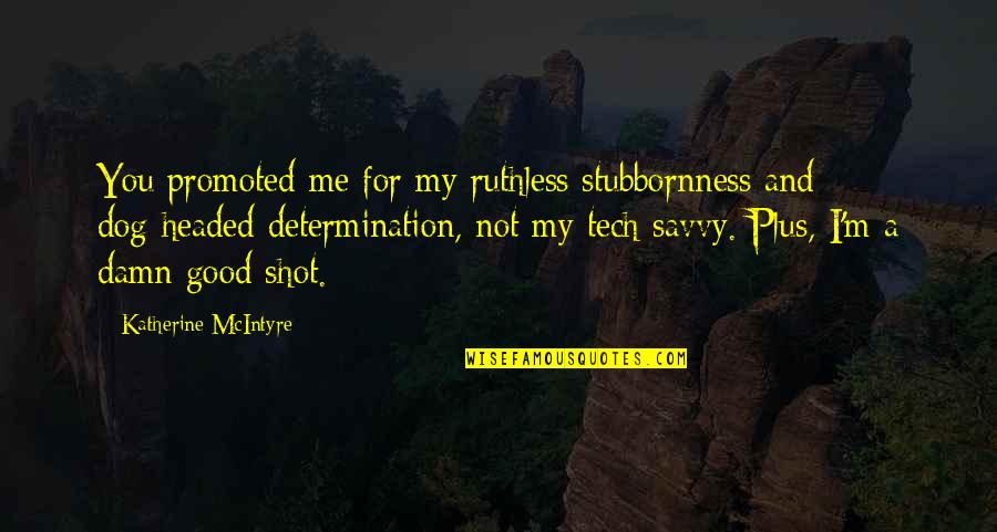 Courage To Ask For Help Quotes By Katherine McIntyre: You promoted me for my ruthless stubbornness and
