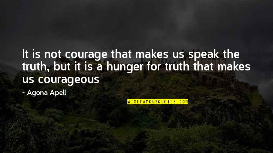 Courage To Speak Up Quotes By Agona Apell: It is not courage that makes us speak