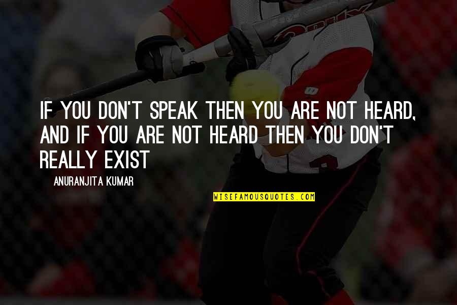 Courage To Speak Up Quotes By Anuranjita Kumar: If you don't speak then you are not