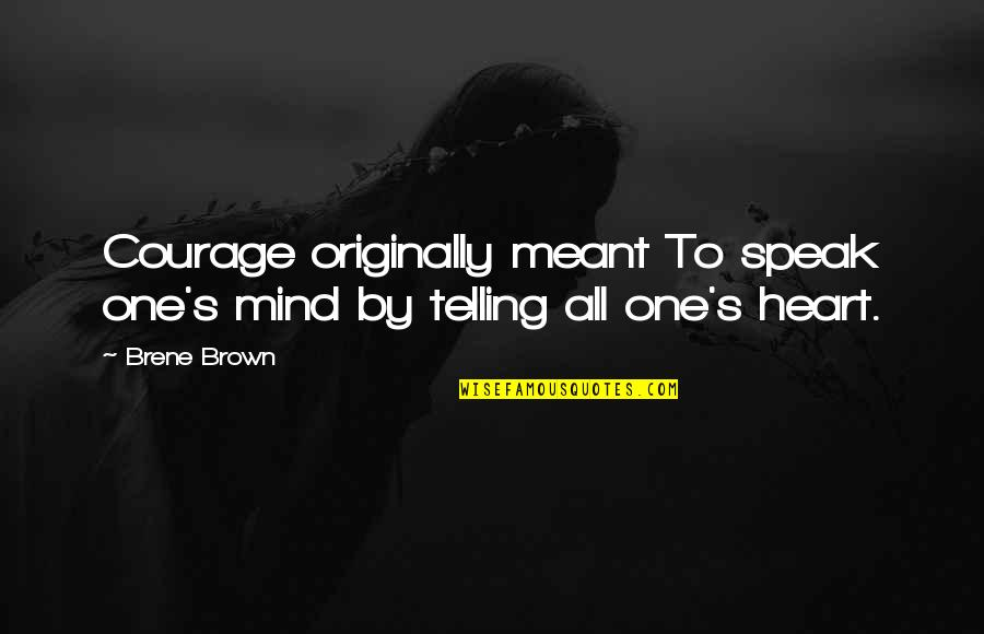 Courage To Speak Up Quotes By Brene Brown: Courage originally meant To speak one's mind by
