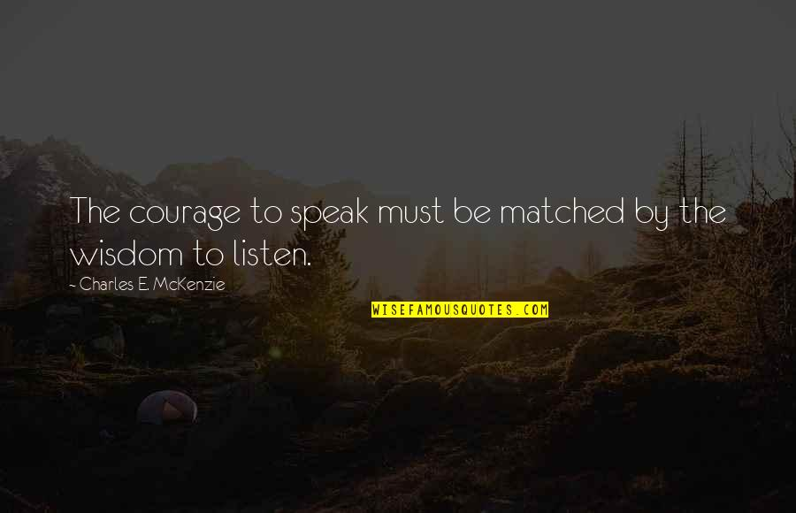 Courage To Speak Up Quotes By Charles E. McKenzie: The courage to speak must be matched by