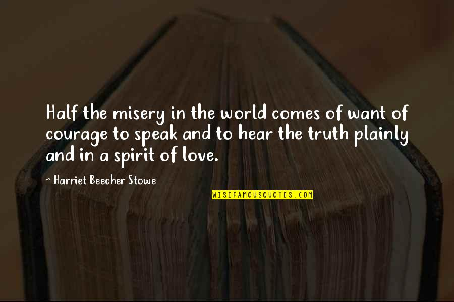 Courage To Speak Up Quotes By Harriet Beecher Stowe: Half the misery in the world comes of