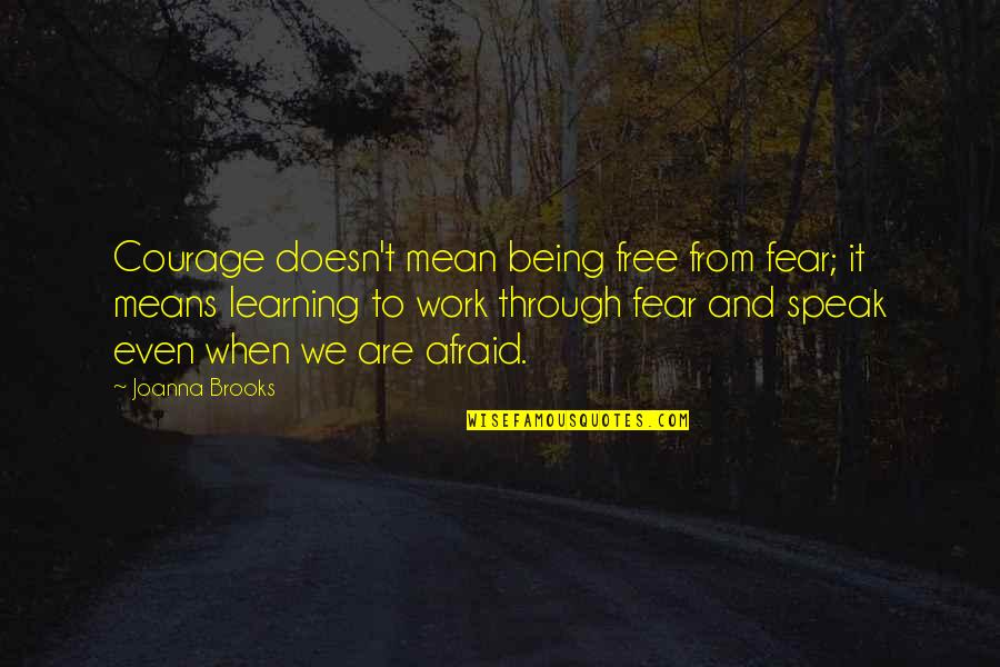 Courage To Speak Up Quotes By Joanna Brooks: Courage doesn't mean being free from fear; it