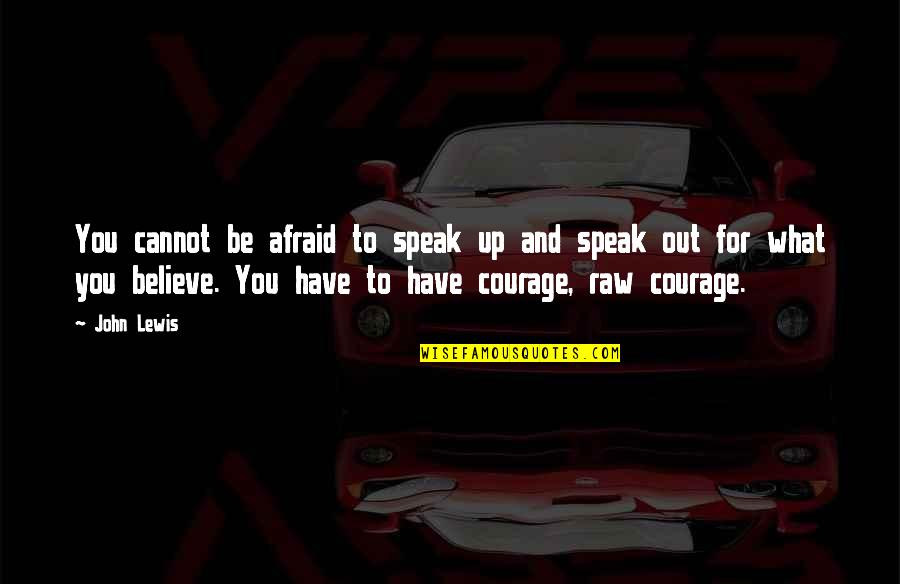 Courage To Speak Up Quotes By John Lewis: You cannot be afraid to speak up and