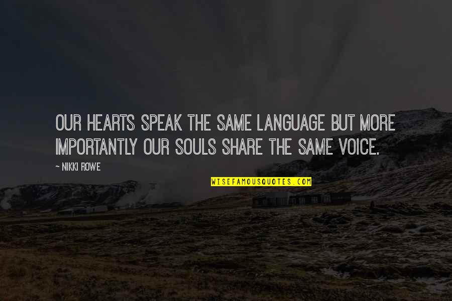 Courage To Speak Up Quotes By Nikki Rowe: Our hearts speak the same language but more