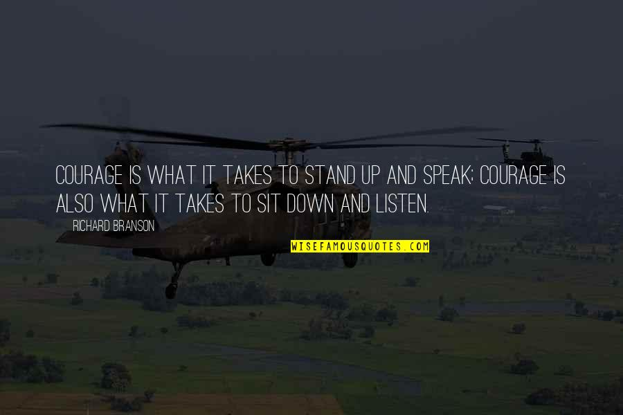 Courage To Speak Up Quotes By Richard Branson: Courage is what it takes to stand up