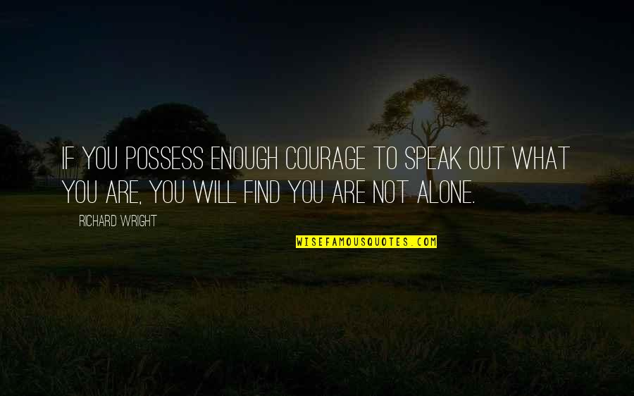 Courage To Speak Up Quotes By Richard Wright: If you possess enough courage to speak out