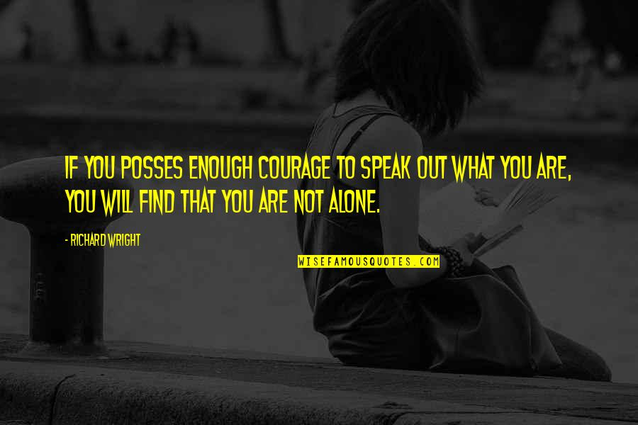 Courage To Speak Up Quotes By Richard Wright: If you posses enough courage to speak out