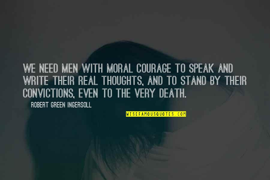 Courage To Speak Up Quotes By Robert Green Ingersoll: We need men with moral courage to speak