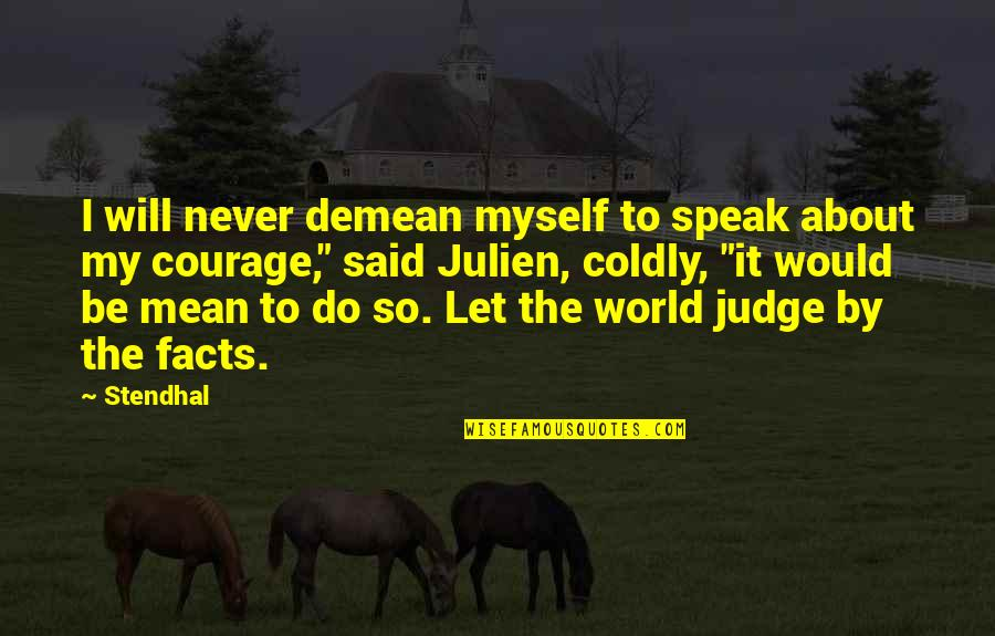 Courage To Speak Up Quotes By Stendhal: I will never demean myself to speak about