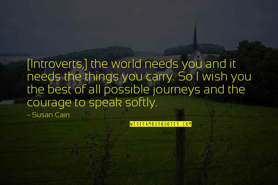 Courage To Speak Up Quotes By Susan Cain: [Introverts,] the world needs you and it needs