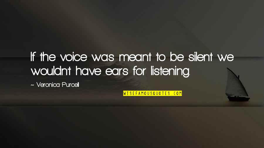 Courage To Speak Up Quotes By Veronica Purcell: If the voice was meant to be silent