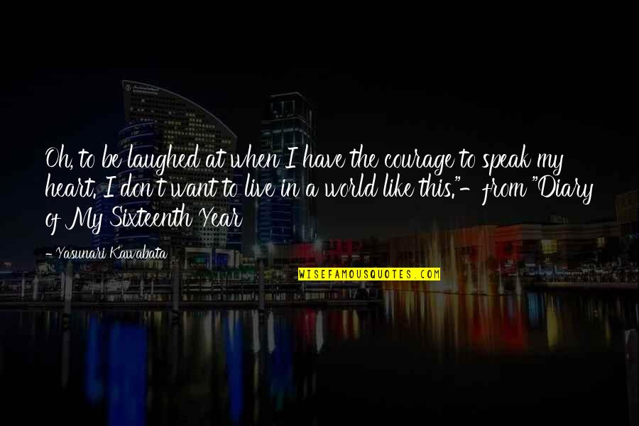 Courage To Speak Up Quotes By Yasunari Kawabata: Oh, to be laughed at when I have