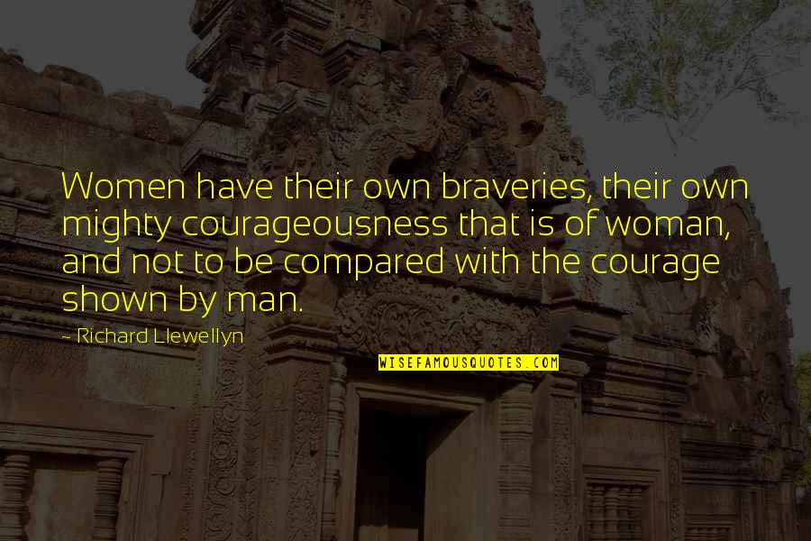 Courageousness Quotes By Richard Llewellyn: Women have their own braveries, their own mighty