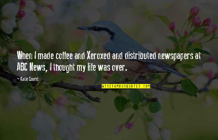 Couric Quotes By Katie Couric: When I made coffee and Xeroxed and distributed