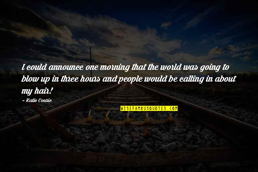 Couric Quotes By Katie Couric: I could announce one morning that the world