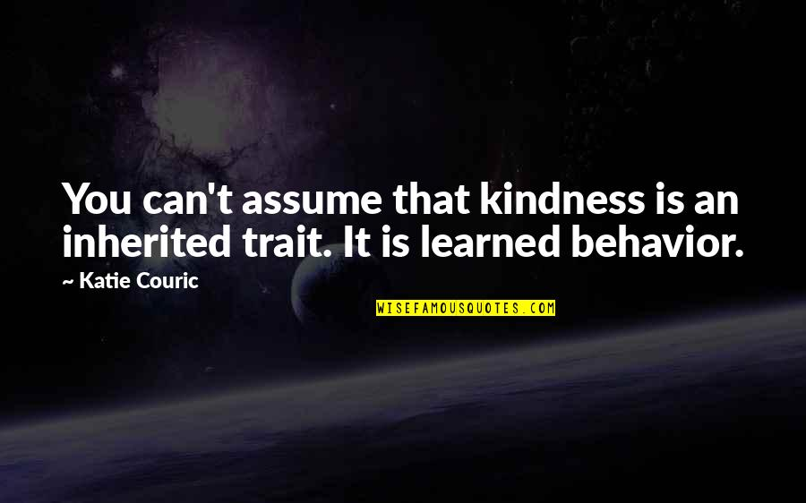 Couric Quotes By Katie Couric: You can't assume that kindness is an inherited