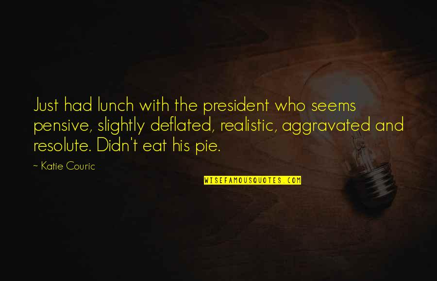 Couric Quotes By Katie Couric: Just had lunch with the president who seems