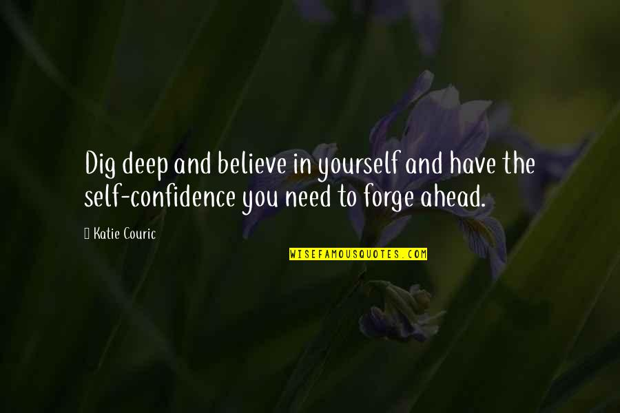Couric Quotes By Katie Couric: Dig deep and believe in yourself and have