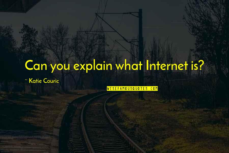 Couric Quotes By Katie Couric: Can you explain what Internet is?