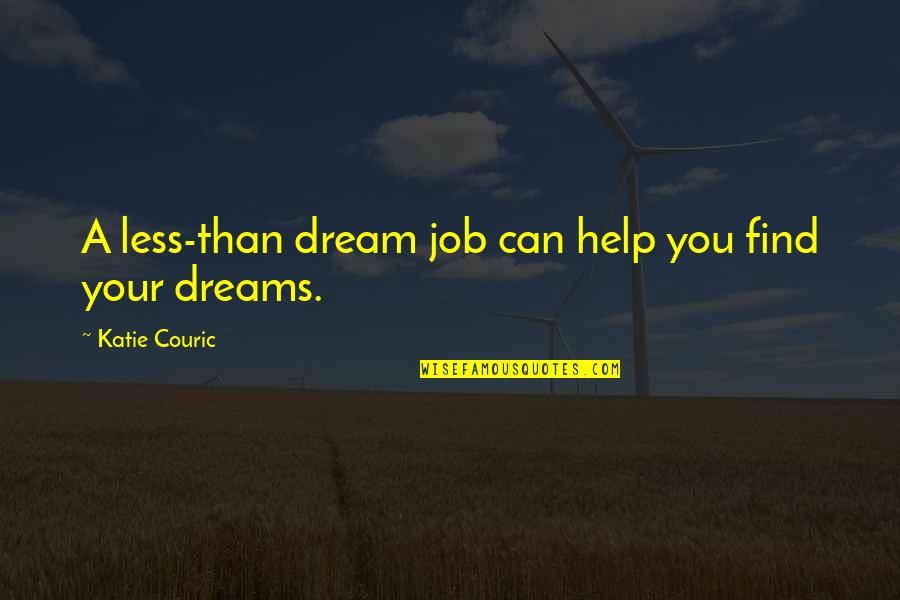 Couric Quotes By Katie Couric: A less-than dream job can help you find