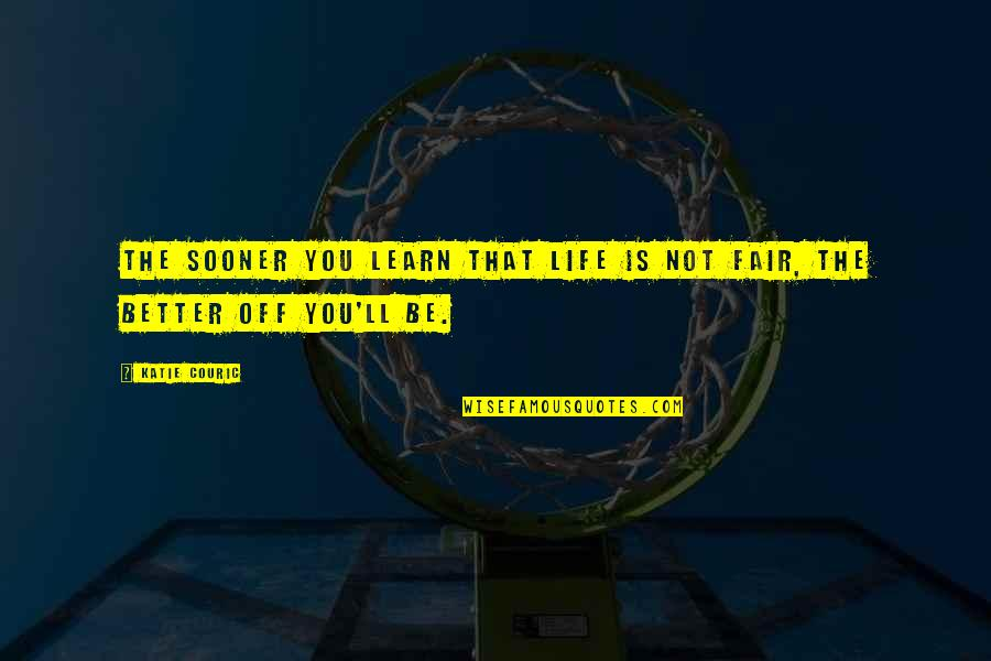Couric Quotes By Katie Couric: The sooner you learn that life is not