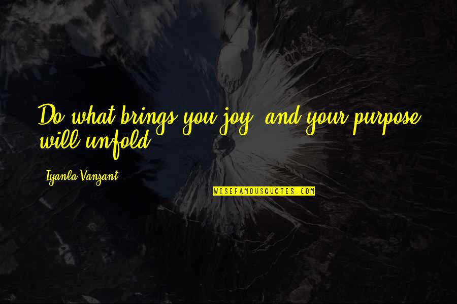 Couriers Australia Quotes By Iyanla Vanzant: Do what brings you joy, and your purpose