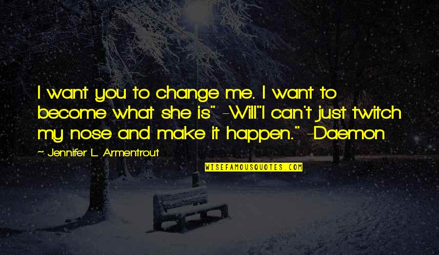 Couriers Australia Quotes By Jennifer L. Armentrout: I want you to change me. I want